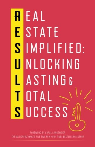 Results: Real Estate Simplified: Unlocking Lasting & Total Success