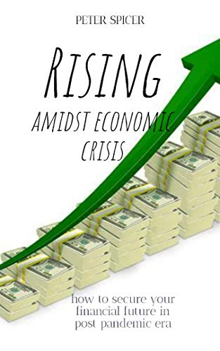 Rising amidst economic crisis: How to secure your financial future in post pandemic era (English Edition)