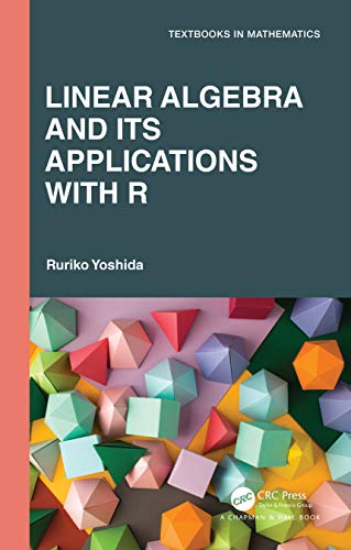 Linear Algebra and Its Applications with R (Textbooks in Mathematics)