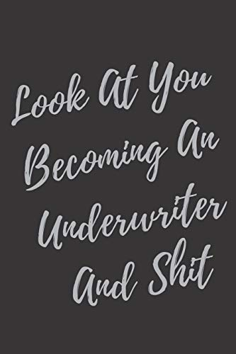 Look At You Becoming An Underwriter And Shit: Blank Lined Journal Underwriter Notebook & Journal (Gag Gift For Your Not So Bright Friends and Coworkers)
