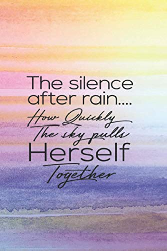 The Silence After The Rain How Quickly The Sky Pulls Herself Together: Notebook Journal 2021 -...