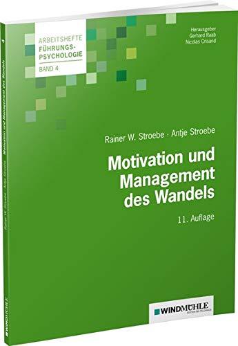 Motivation und Management des Wandels (Arbeitshefte Führungspsychologie)