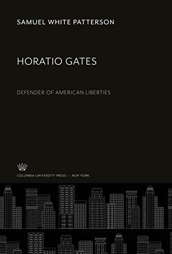 Horatio Gates: Defender of American Liberties