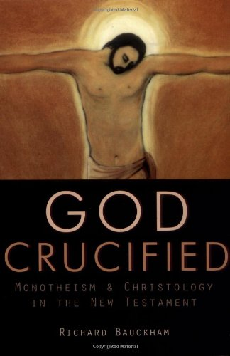 God Crucified : Monotheism and Christology in the New Testament