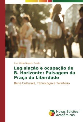 Legislação e ocupação de B. Horizonte: Paisagem da Praça da Liberdade: Bens Culturais, Tecnologia e Território