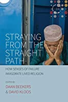 Straying from the Straight Path: How Senses of Failure Invigorate Lived Religion (Studies in Social Analysis, 3)