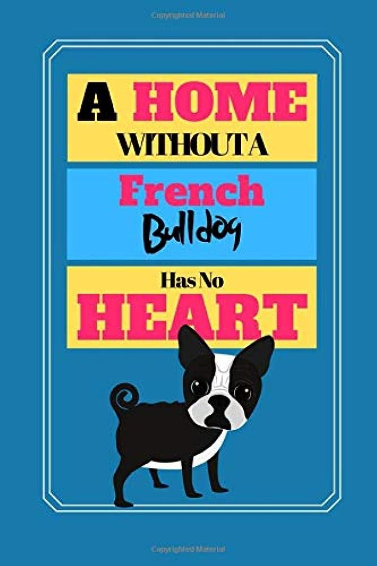 意志に反する今晩朝ごはんA Home Without A French Bulldog Has No Heart: Cute Dog Quote Novelty Gift - Sketchbook, 130 pages, 6