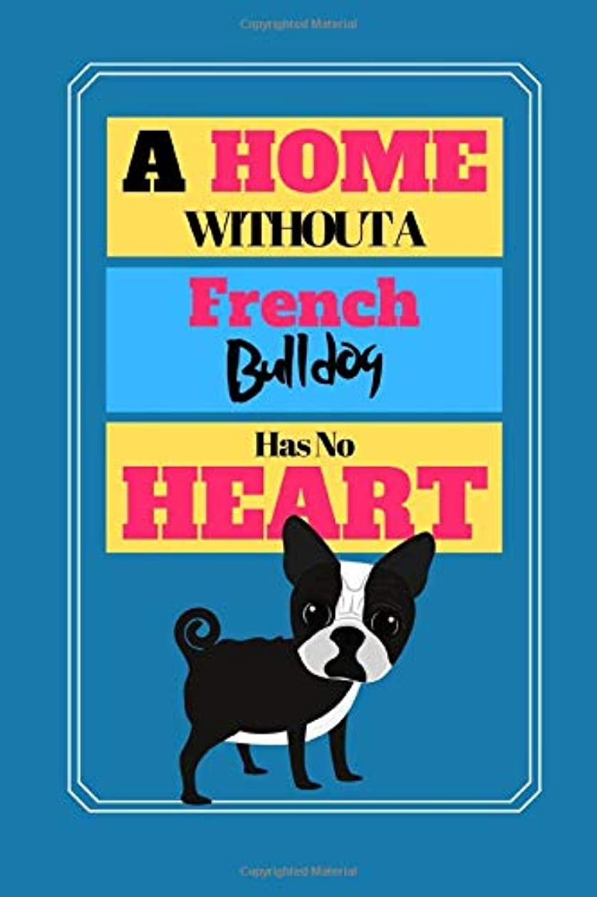 調和ピニオンもしA Home Without A French Bulldog Has No Heart: Cute Dog Quote Novelty Gift - Sketchbook, 130 pages, 6