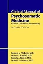 Clinical Manual of Psychosomatic Medicine: A Guide to Consultation-Liaison Psychiatry 2ed