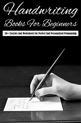 Handwriting Books For Beginners 50+ Exercies And Worksheets For Perfect And Personalized Penmanship: Handwriting Styles (English Edition)