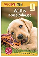 SUPERLESER! Wuffis neues Zuhause: 1. Lesestufe Sach-Geschichten fuer Leseanfaenger