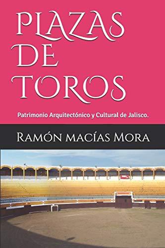 PLAZAS DE TOROS: Patrimonio Arquitectónico y Cultural de Jalisco. (Tauromaquia)