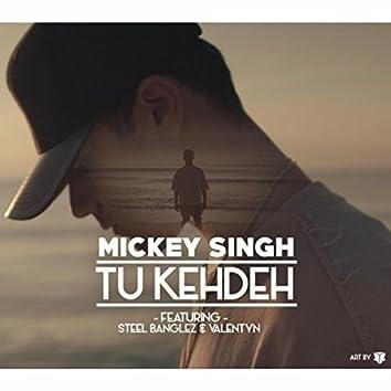 Tu Kehdeh (feat. Steel Banglez & Valentyn)