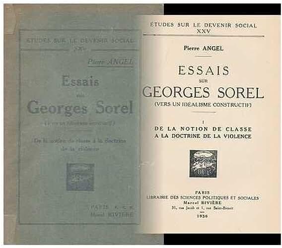 Essais Sur Georges Sorel . : Vers Un Idealisme Constructif . I , De La Notion De Classe a La Doctrine De La Violence / Pierre Angel