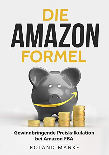 Die Amazon-Formel: Gewinnbringende Preiskalkulation bei Amazon FBA