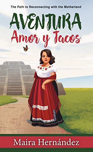 Aventura, Amor y Tacos: The Path to Reconnecting with the Motherland