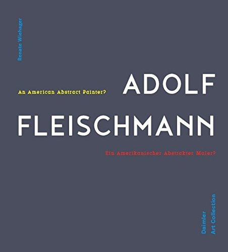 Adolf Fleischmann: Ein abstrakter amerikanischer Maler?: Kat. Daimler Contemporary Berlin
