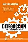 DelegAcción: Cómo Delegar para la Acción (Acciones de Liderazgo Líquido)