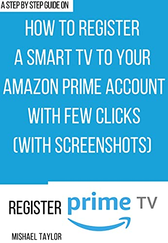 Register a SmartTV to Amazon Prime Account: The step-by-step guide with illustrative images to enjoy your Prime membership subscription by connecting your TV with a few clicks (English Edition)