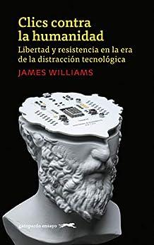 Clics contra la humanidad: Libertad y resistencia en la era de la distracción tecnológi (GATOPARDO) PDF EPUB Gratis descargar completo