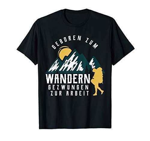 Geboren Zum Wandern Gezwungen Zum Arbeiten T-Shirt
