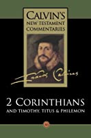 The Second Epistle of Paul the Apostle to the Corinthians and the Epistles to Timothy, Titus and Philemon (Calvin's New Testament Commentaries Series Volume 10)