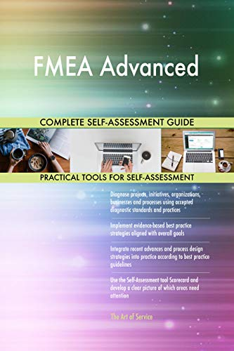FMEA Advanced All-Inclusive Self-Assessment - More than 700 Success Criteria, Instant Visual Insights, Comprehensive Spreadsheet Dashboard, Auto-Prioritized for Quick Results
