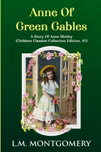 Anne Of Green Gables: L.M. Montgomery: A Story Of Anne Shirley (Children Classics Collection Edition, #1)