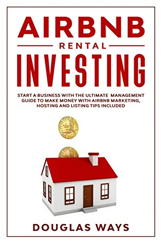 Real Estate Investing Books! - Airbnb Rental Investing: Start a Business With the Ultimate Management Guide to Make Money With Airbnb Marketing, Hosting and Listing Tips Included