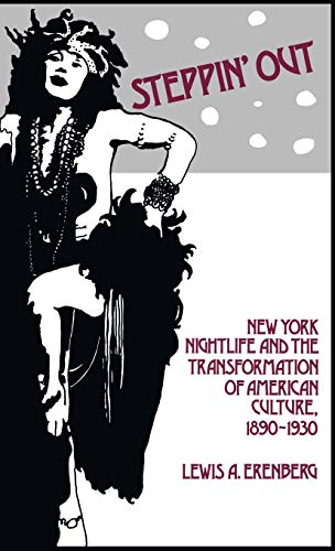 Steppin' Out: New York Nightlife and the Transformation of American Culture, 1890-1930 (Contributions in American Studie