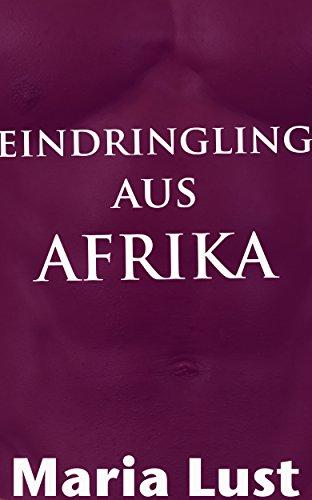 Eindringling aus Afrika: Schwarzer Flüchtling vernascht Deutsche Ehefrau (Die etwas andere Flüchtlingsromantik 3)