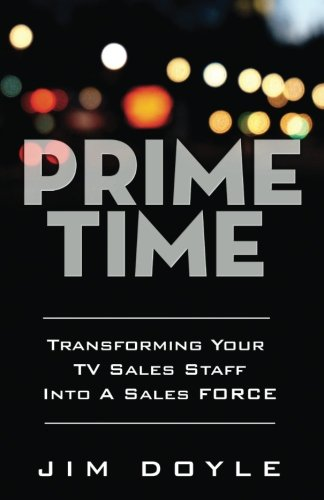 Prime Time: Transforming Your TV Sales Staff Into A Sales FORCE