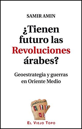 TIENEN FUTURO LAS REVOLUCIONES ARABES?
