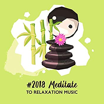 #2018 Meditate to Relaxation Music