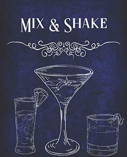 Mix & Shake: Leeres Rezeptbuch zum selberschreiben, leckere Drinks mixen wie ein Profi, die Happy Hour zu Hause, mit Freunden feiern und köstliche Getränke zubereiten, tolles Geschenk