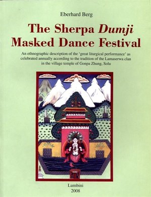 The Sherpa Dumji Masked Dance Festival: An Ethnographic Description of the >Great Liturgical Performance (Publications of the Lumbini International Research Institute)