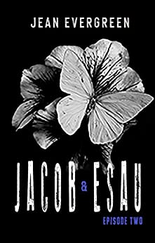 Jacob and Esau: Episode Two by [Jean Evergreen]