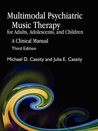 Multimodal Psychiatric Music Therapy for Adults, Adolescents, and Children: A Clinical Manual