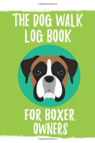 The Dog Walk Log Book for Boxer Owners (Witty Books for Boxer Lovers, Band 1)