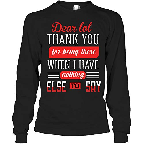 AZSTEEL Dear LOL Thank You for Being There When I Have Nothing Long Sleeve Shirt