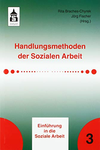 Handlungsmethoden der Sozialen Arbeit (Einführung in die Soziale Arbeit)