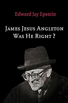 James Jesus Angleton: Was He Right? An EJE Original by [Edward Jay Epstein]