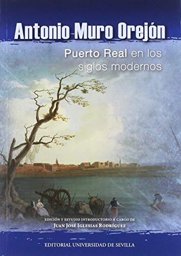 ANTONIO MURO OREJÓN: Puerto Real en los siglos modernos: 45 (Ediciones Especiales)
