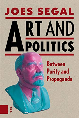 Compare Textbook Prices for Art and Politics: Between Purity and Propaganda 0 Edition ISBN 9789462981782 by Segal, Joes