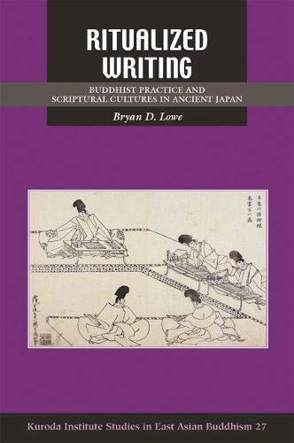 Ritualized Writing: Buddhist Practice and Scriptural Cultures in Ancient Japan (Kuroda Studies in East Asian Buddhism)