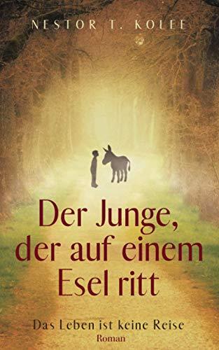 Buchseite und Rezensionen zu 'Der Junge, der auf einem Esel ritt: Das Leben ist keine Reise' von Nestor T. Kolee
