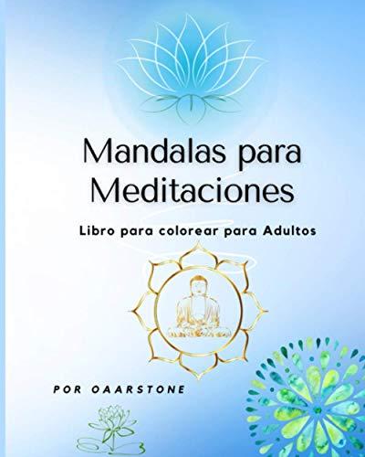 Mandalas para Meditaciones: mandala para colorear para adultos, Mándalas para meditar, relajación, Fácil de Colorear, Mándalas diseñado para relajarte ... para adultos, Meditación, concentración