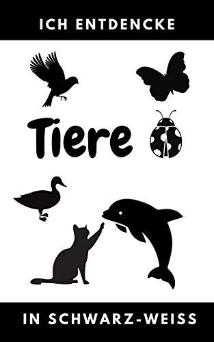 Ich entdecke Tiere in schwarz - weiss: Kontrastbuch für Babys | Zum Erwerb des Vokabulars der Tierwelt | 50 Bilde | Haustiere, Eisscholle, Wald, Savanne, Bauernhof, Wassertiere | Geburt | 0 bis 4