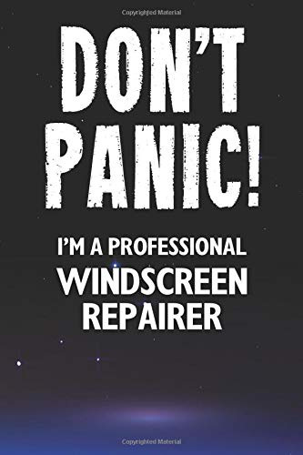 Don't Panic! I'm A Professional Windscreen Repairer: Customized 100 Page Lined Notebook Journal Gift For A Windscreen Repairer : Much Better Than A Throw Away Greeting Or Birthday Card.