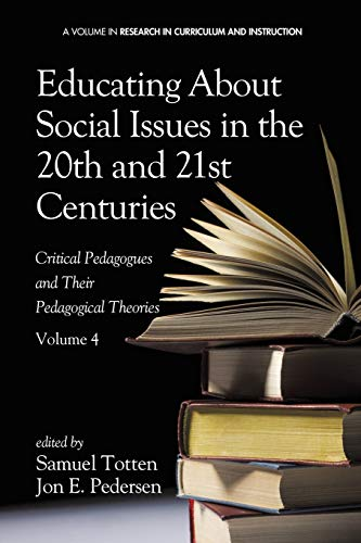 Compare Textbook Prices for Educating About Social Issues in the 20th and 21st Centuries - Vol 4: Critical Pedagogues and Their Pedagogical Theories Research in Curriculum and Instruction Annotated Edition ISBN 9781623966287 by Totten, Samuel,Pedersen, Jon